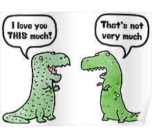 """T-Rex Loves You """"This Much"""" Poster"""