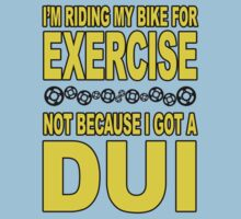 I'm riding my bike for EXERCISE, Not because I got a DUI by erikaandmonty