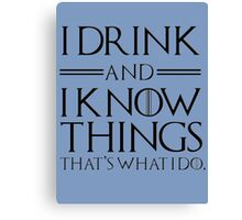 I drink and I know things Canvas Print