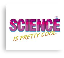 Science is Pretty Cool Canvas Print