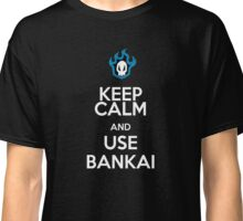 KEEP CALM AND USE THE BANKAI  Classic T-Shirt