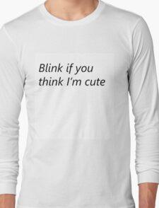 'Blink if you think I'm cute' shirt Long Sleeve T-Shirt