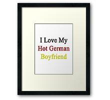 I Love My Hot German Boyfriend  Framed Print