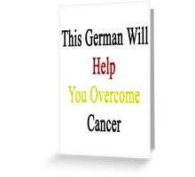 This German Will Help You Overcome Cancer  Greeting Card