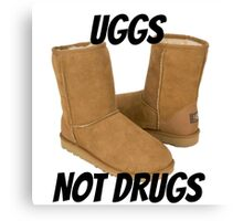 Uggs Not Drugs Canvas Print