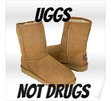 Uggs Not Drugs Poster