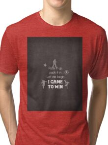 I came to win Tri-blend T-Shirt