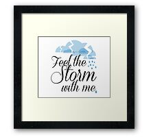 Feel the Storm with Me! Framed Print