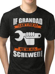 IF GRANDAD CAN'T FIX IT WE'RE ALL SCREWED Tri-blend T-Shirt