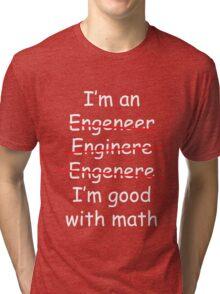 I'm an Engineer Tri-blend T-Shirt