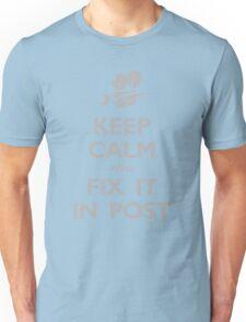 Keep Calm We'll Fix it in Post Unisex T-Shirt