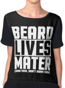 Beard Lives Mater, Funny Sarcastic Hilarious Quote T-Shirt Chiffon Top