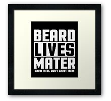 Beard Lives Mater, Funny Sarcastic Hilarious Quote T-Shirt Framed Print