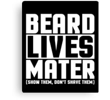 Beard Lives Mater, Funny Sarcastic Hilarious Quote T-Shirt Canvas Print