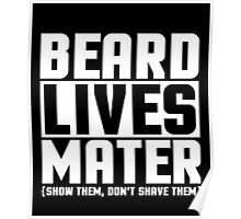 Beard Lives Mater, Funny Sarcastic Hilarious Quote T-Shirt Poster
