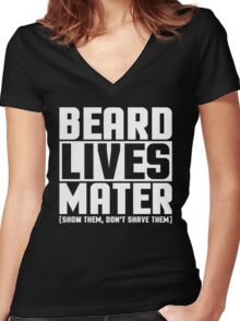 Beard Lives Mater, Funny Sarcastic Hilarious Quote T-Shirt Women's Fitted V-Neck T-Shirt
