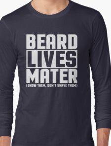 Beard Lives Mater, Funny Sarcastic Hilarious Quote T-Shirt Long Sleeve T-Shirt