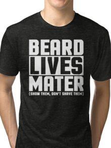 Beard Lives Mater, Funny Sarcastic Hilarious Quote T-Shirt Tri-blend T-Shirt