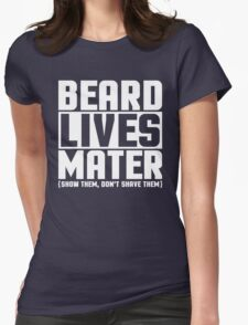 Beard Lives Mater, Funny Sarcastic Hilarious Quote T-Shirt Womens Fitted T-Shirt