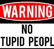 Warning - No Stupid People by Jason Scott