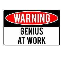 Warning - Genius at Work Photographic Print