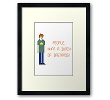 The IT Crowd – People, What a Bunch of Bastards! Framed Print