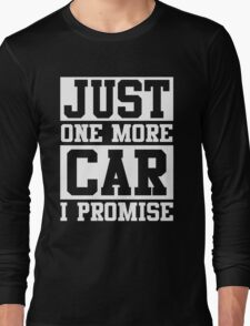 Just One More Car I Promise Long Sleeve T-Shirt