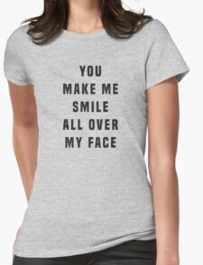 You make me smile all over my face Womens Fitted T-Shirt
