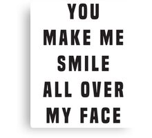 You make me smile all over my face Canvas Print