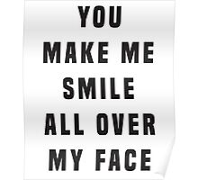 You make me smile all over my face Poster