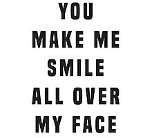 You make me smile all over my face Photographic Print