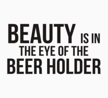 Beauty is in the eye of the beer holder by SlubberBub