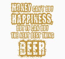 Beer - Money cant buy happiness but it can buy the next best thing Unisex T-Shirt