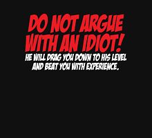 Do not argue with an idiot He will drag you down to his level and beat you with experience Unisex T-Shirt