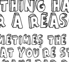 Everything happens for a reason but sometimes that reason is you're stupid and make bad decisions Sticker