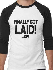 Finally got laid OFF Men's Baseball ¾ T-Shirt
