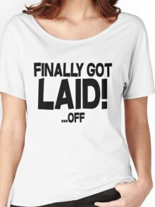 Finally got laid OFF Women's Relaxed Fit T-Shirt