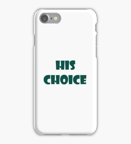 His Choice iPhone Case/Skin