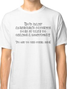 How many alzheimer's patients does it take to change a lightbulb To get to the other side Classic T-Shirt
