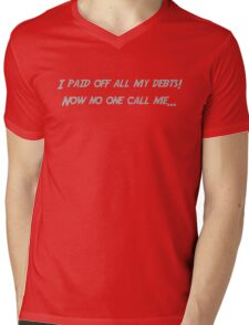 I paid off all my debts, now no one calls me Mens V-Neck T-Shirt