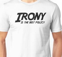 Irony is the best policy Unisex T-Shirt
