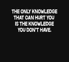 The only knowledge that can hurt you is the knowledge you don't have T-Shirt
