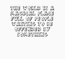 The World is a magical place full of people waiting to be offended by something T-Shirt