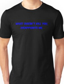 What doesn't kill you, disappoints me Unisex T-Shirt