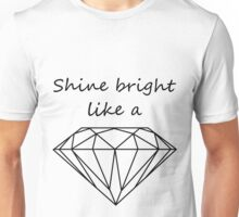 shine bright like a diamond Unisex T-Shirt