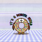 it's a donowl world with rainbow sprinkles by Fran E.