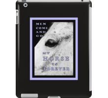 "MESSAGE PIECE: ""Men come & go/My HORSE is forever"" iPad Case/Skin"