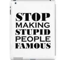 Stop Making Stupid People Famous iPad Case/Skin