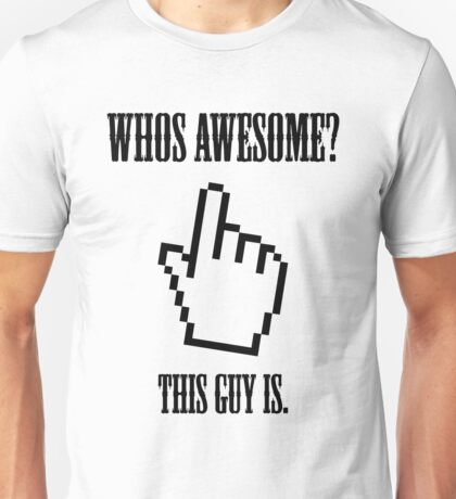 who's awesome? Unisex T-Shirt