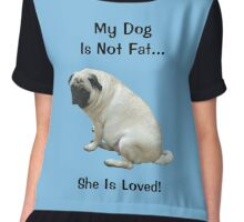 My Dog is Not Fat! She is Loved Women's Chiffon Top